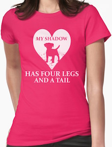 My Shadow Has Four Legs And A Tail T-Shirt